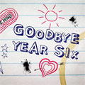 Goodbye Year Six