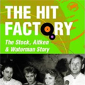 The Hit Factory - The Stock, Aitken and Waterman Story